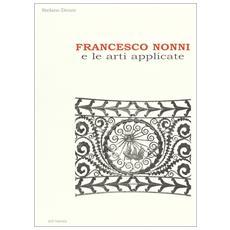 Francesco Nonni e le arti applicate. Ediz. illustrata
