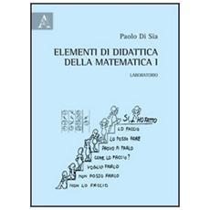 Elementi di didattica della matematica. Vol. 1: Laboratorio.