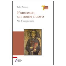 Francesco, un nome nuovo. Vita di un uomo santo