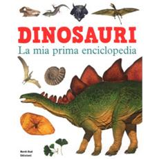 Dinosauri. la mia prima enciclopedia. ediz. a colori