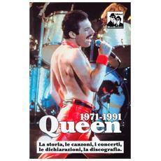 Queen 1971-1991. La storia, le canzoni, i concerti, le dichiarazioni, la discografia