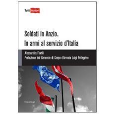 Soldati in Anzio. In armi al servizio d'Italia
