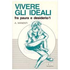 Vivere gli ideali: fra paura e desiderio. Vol. 1