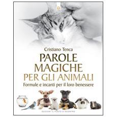 Parole magiche per gli animali. Formule e incanti per il loro benessere