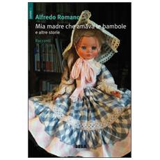 Mia madre che amava le bambole e altre storie