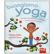 Buongiorno yoga. Una fiaba del mattino per un risveglio sereno e pieno di energia. Ediz. illustrata