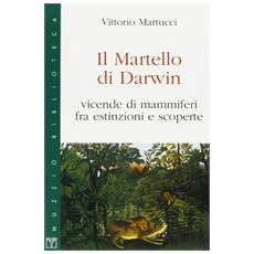 Il martello di Darwin. Vicende di mammiferi fra estinzioni e scoperte