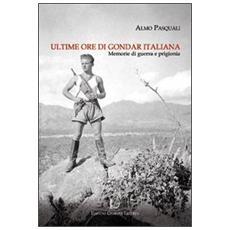 Ultime ore di Gondar italiana. Memorie di guerra e di prigionia