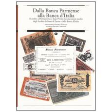 Dalla Banca Parmense alla Banca d'Italia. Il credito a Parma prima e dopo l'Unità dai documenti inediti degli Archivi di Stato di Parma e della Banca d'Italia