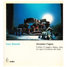 Inventare l'opera. L'Orfeo, Il viaggio a Reims, Aida: tre opere d'occasione alla Scala