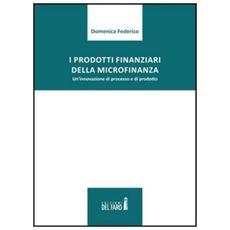 I prodotti finanziari della microfinanza. Un'innovazione di processo e di prodotto