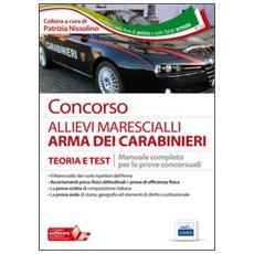 Concorso allievi marescialli Arma dei Carabinieri. Manuale completo per le prove concorsuali. Con software di simulazione