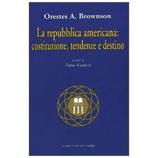 La repubblica americana: costituzione, tendenze e destino