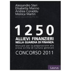 Milleduecentocinquanta allievi finanzieri nella Guardia di Finanza. Concorso 2011. Manuale per la preparazione alla prova scritta di cultura generale