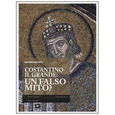Costantino il Grande: un falso mito?