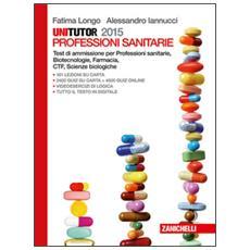 Unitutor Medicina 2015. Test di ammissione per professioni sanitarie, biotecnologie, farmacia, CTF, scienze biologiche. Con e-book