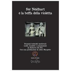 Ser Neidhart e la beffa della violetta. Drammi tedeschi medievali. Testo tedesco a fronte