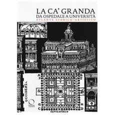 La Ca' Granda da ospedale a università. Atlante storico-artistico