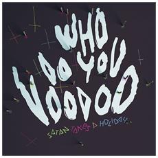 Satan Takes A Holiday - Who Do You Voodoo