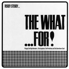 """What For, The - Ready Steady. . . the What. . . For (7"""")"""