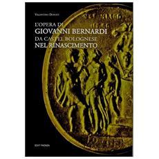 L'opera di Giovanni Bernardi da Castel Bolognese nel Rinascimento
