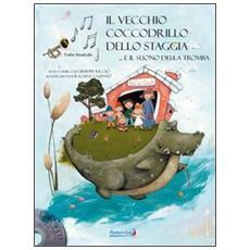 Il vecchio coccodrillo dello Staggia. . . e il suono della tromba. Con CD Audio