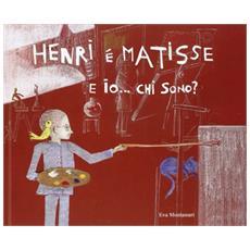 Henri è Matisse. . . e io chi sono?