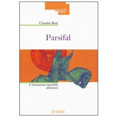 Parsifal. L'iniziazione maschile all'amore