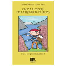 Caccia ai tesori della provincia di Lecco. Guida per piccoli viaggiatori