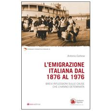 L'emigrazione italiana dal 1876 al 1976. Breve riflessione sulle cause che l'hanno determinata