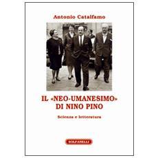 Il «neo-umanesimo» di Nino Pino. Scienza e letteratura