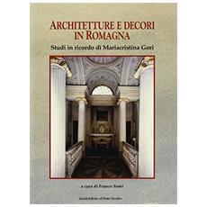 Architettura e decori in Romagna. Studi in ricordi di Mariacristina Gori