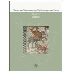 Notiziario della Soprintendenza per i Beni Archeologici della Toscana (2015) . Vol. 11: Notizie.