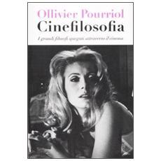 Cinefilosofia. I grandi filosofi spiegati attraverso il cinema