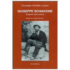 Giuseppe Schiavone. Brigante post unitario