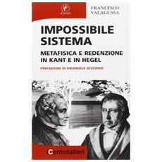 Impossibile sistema. Metafisica e redenzione in Kant e in Hegel