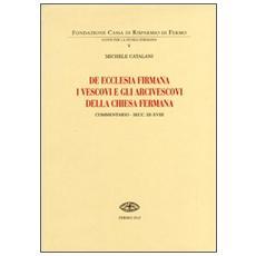 De Ecclesia firmana. I vescovi e gli arcivescovi della Chiesa fermana. Commentario secc. III-XVIII