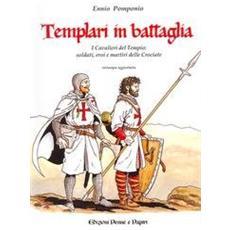 Templari in battaglia. I cavalieri del tempio: soldati, eroi e martiri delle crociate