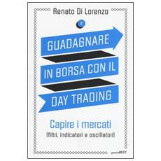 Guadagnare in borsa con il day trading. Vol. 2: Capire i mercati (filtri, indicatori e oscillatori) .