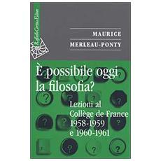 È possibile oggi la filosofia? Lezioni al Collège de France 1958-1959 e 1960-1961