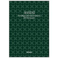 Assisi. Antologia artistico letteraria del Novecento