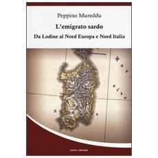 L'emigrato sardo. Da Lodine al Nord Europa e Nord Italia
