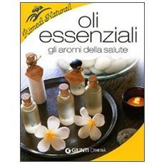 Oli essenziali. Gli aromi della salute e della bellezza