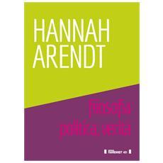Hannah Arendt. Filosofia, politica, verità