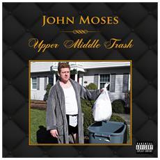 John Moses - Upper Middle Trash
