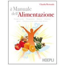 Il manuale dell'alimentazione. Principi nutritivi, metabolismo, alimenti, dietetica, igiene, cottura e conservazione degli alimenti