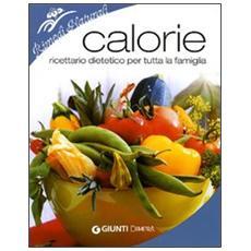 Calorie. Ricettario dietetico per tutta la famiglia. Ediz. illustrata