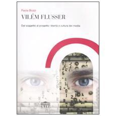 Vilém Flusser. Dal soggetto al progetto: libertà e cultura dei media