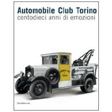 Automobile Club Torino. Centodieci anni di emozioni
