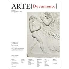 Arte. Documento. Rivista e collezione di storia e tutela dei beni culturali. Vol. 29: Tiziano e Canova. Poli dell'identità artistica veneta.